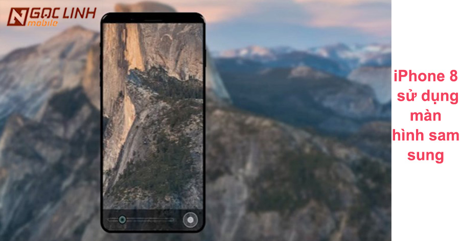 iPhone 8 iPhone 8 - iPhone 8 sẽ sử dụng màn hình của Sam Sung
