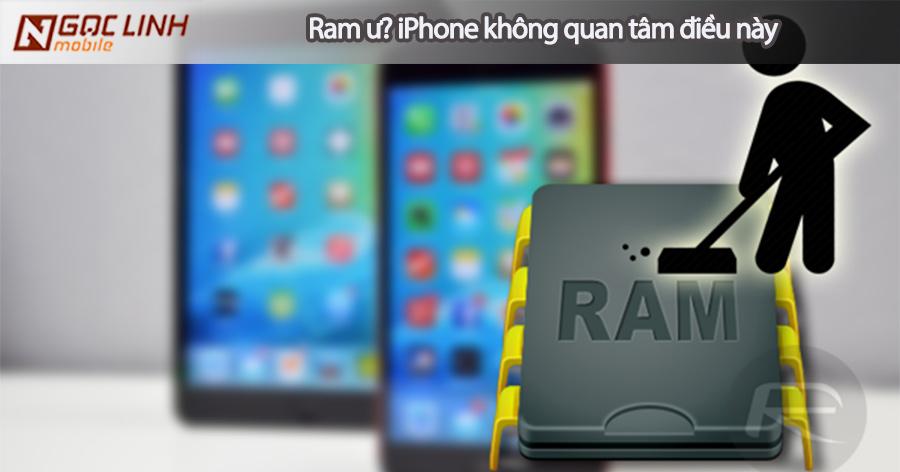 Đây là lý do Apple không cần công bố dung lượng Ram iPhone Ram iPhone - Đây là lý do Apple không cần công bố dung lượng Ram iPhone