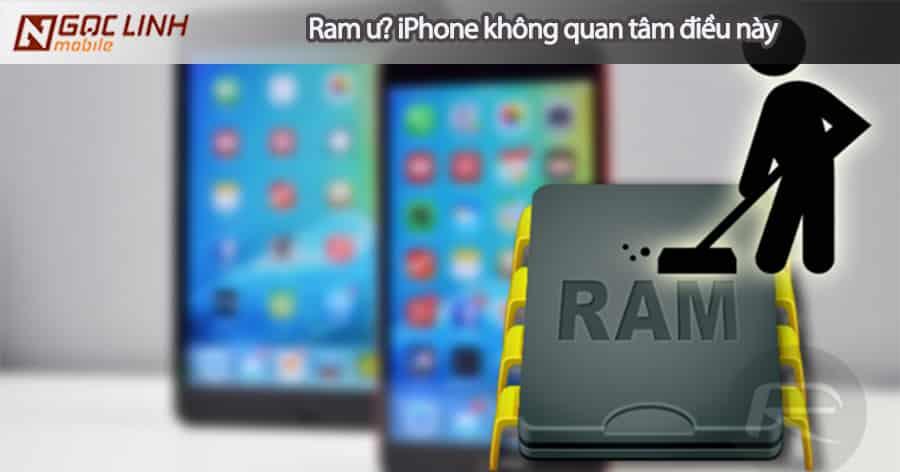 Đây là lý do Apple không cần công bố dung lượng Ram iPhone