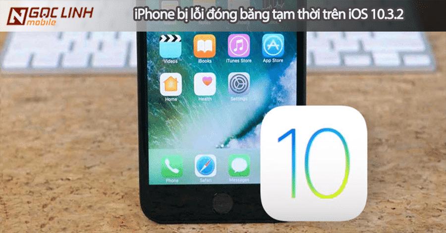 iOS 10.3.2 gặp lỗi tạm đóng băng nguyên nhân và cách khắc phục